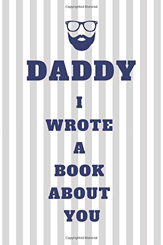 DADDY I WROTE A BOOK ABOUT YOU: The Journal book for PAPA design simple and easy to Draw, Add picture & Fill in the blank to keep your love memories for Papi on Father's Day or any type of occasion