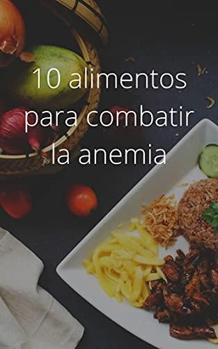 10 alimentos para combatir la anemia: La anemia puede deberse a una falta de hierro, vitamina B12 o ácido fólico. Asegúrate de añadir estos alimentos a tu dieta habitual.