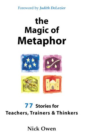 The Magic of Metaphor: 77 stories for teachers, trainers & thinkers: 77 Stories for Teachers, Trainers and Therapists