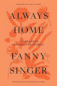 Always Home: A Daughter's Culinary Memoir by [Fanny Singer, Alice Waters]