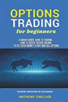 OPTIONS TRADING for beginners: A Crash Course Guide to Making Money for Beginners and Experts: How to Invest in the Market through Profit Strategies to Buy and Sell Options. TRADERS INVESTING IN EXCHANGES