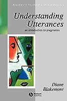 Understanding Utterances (Blackwell Textbooks in Linguistics)