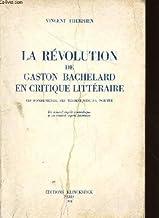La revolution de gaston bachelard en critique litteraire - ses fondements, ses techniques, sa portee