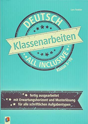 Klassenarbeiten all inclusive - Deutsch Klasse 5-10: Fertig ausgearbeitet | mit Erwartungshorizont und Musterlösungen | für alle schriftlichen Aufgabentypen (Klassenarbeit all inclusive)