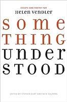 Something Understood: Essays and Poetry for Helen Vendler