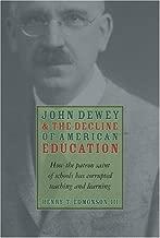 John Dewey & Decline Of American Education: How Patron Saint Of Schools Has Corrupted Teaching & Learning