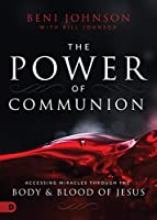 The Power of Communion: Accessing Miracles Through the Body & Blood of Jesus