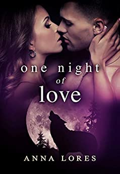 One Night of Love: Live For Me (Mated By An Alpha Werewolf Paranormal Romance Book 1) by [Anna Lores]