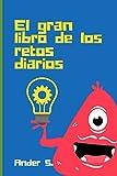 El gran libro de los retos diarios: Aprende, repasa y disfruta con un montón de pequeños retos propuestos por Ander, un niño de 6 años al que le ... matemáticos, de agilidad verbal o de ocio.