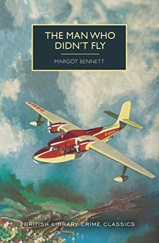 The Man Who Didn't Fly (British Library Crime Classics)の詳細を見る