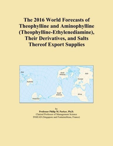 The 2016 World Forecasts of Theophylline and Aminophylline (Theophylline-Ethylenediamine), Their Derivatives, and Salts Thereof Export Supplies