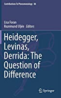 Heidegger, Levinas, Derrida: The Question of Difference (Contributions to Phenomenology, 86)