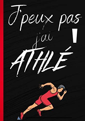 J'peux pas j'ai athlé': Carnet de notes pour passionné d'athlétisme et de triathlon - course à pieds, piste et saut en longueur - cahier pour athlète   100 pages lignées au format 7*10 pouces