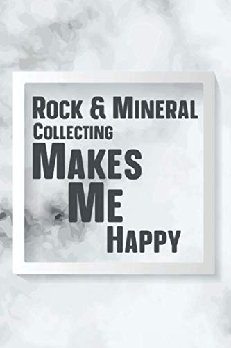 Rock & Mineral Collecting Makes Me Happy: Rock Collecting Notebook