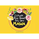 I Wrote This Book For You Mawa: Fill in the Blank Prompted Mawa What I Love About Mawa, Gift Mawa