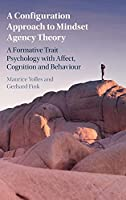 A Configuration Approach to Mindset Agency Theory: A Formative Trait Psychology with Affect, Cognition and Behaviour