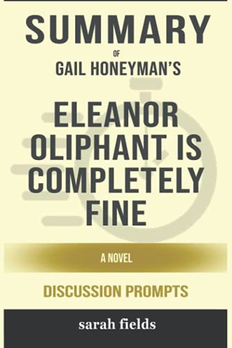 Summary of Eleanor Oliphant is Completely Fine: A Novel by Gail Honeyman - Discussion Prompts