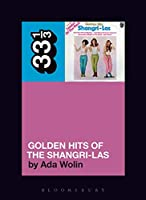 Golden Hits of the Shangri-las (33 1/3)