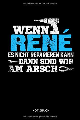 Wenn René es nicht reparieren kann dann sind wir am Arsch: René - Lustiges Männer Namen Notizbuch mit Punktraster. Tolle Handwerker & Heimwerker ... Vatertag, Namenstag & zu Weihnachten.