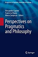 Perspectives on Pragmatics and Philosophy (Perspectives in Pragmatics, Philosophy & Psychology (1))