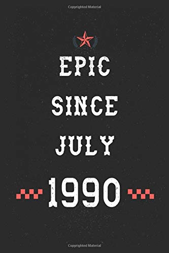 Epic Since July 1990 Notebook: Happy 30th Birthday gift Notebook for your Awesome; Boyfriend Girlfriend, Brother Sister Niece, Classmate/Legengs are ... notes and journaling | Legendary since 1990