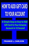 HOW TO ADD GIFT CARD TO YOUR ACCOUNT: A Simple Steps on How to Add Gift Card to Your Amazon Account in 10 Second