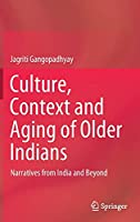 Culture, Context and Aging of Older Indians: Narratives from India and Beyond