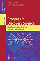 Progress in Discovery Science: Final Report of the Japanese Discovery Science Project (Lecture Notes in Computer Science (2281))