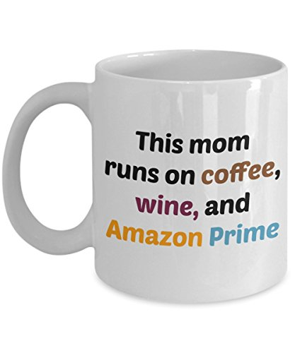 This Mom Runs on Coffee Wine and Amazon Prime Mug - Funny Tea Hot Cocoa Coffee Cup - Novelty Birthday Christmas Anniversary Gag Gifts Idea