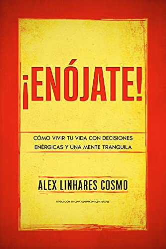 ¡ENÓJATE!: CÓMO VIVIR TU VIDA CON DECISIONES ENÉRGICAS Y UNA MENTE TRANQUILA (Spanish Edition)