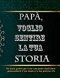 PAPÀ, VOGLIO SENTIRE LA TUA STORIA: Papà, Voglio Sentire La Tua Storia Diario : 8,5 x 11 in (21,59 x 27,94 cm) e 120 pagine allineate