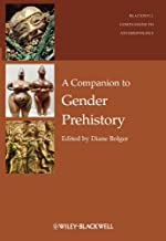 A Companion to Gender Prehistory (Wiley Blackwell Companions to Anthropology Book 24)