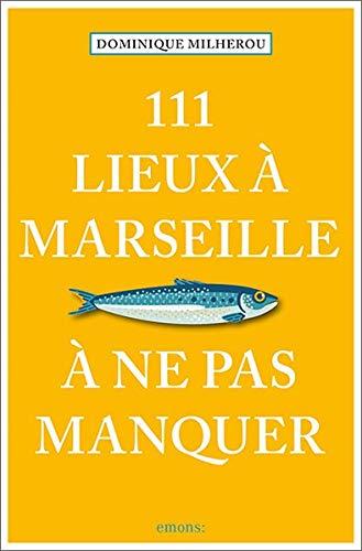 Preisvergleich Produktbild 111 Lieux à Marseille à ne pas manquer: Guide touristique