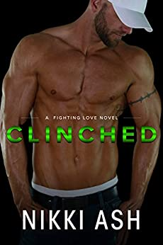 Clinched (A Fighting Love Novel Book 2) by [Nikki Ash]