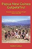 Papua New Guinea Gutpela Tru!: Wanpela Taim Long Papua Niugini Insait Long Kala