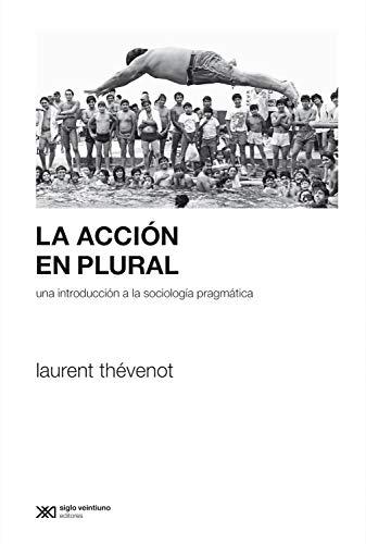 La acción en plural: Una introducción a la sociología pragmática (Sociología y Política (serie Rumbos teóricos))