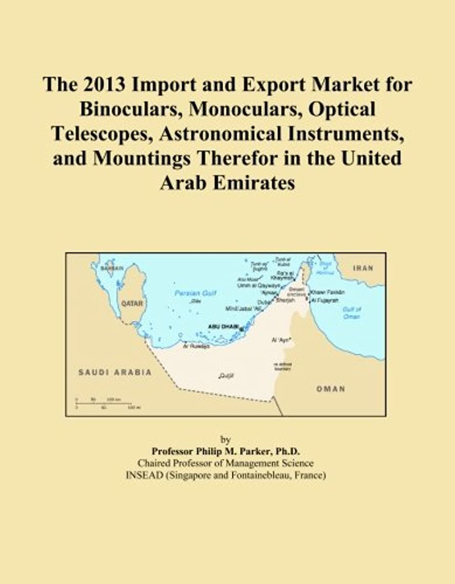 The 2013 Import and Export Market for Binoculars, Monoculars, Optical Telescopes, Astronomical Instruments, and Mountings Therefor in the United Arab Emirates