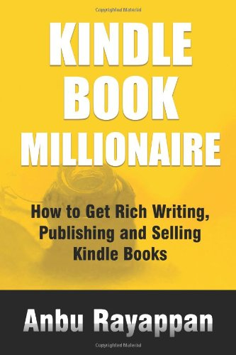 Kindle Book Millionaire: How To Get Rich Writing, Publishing and Selling Kindle Books
