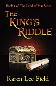 The King's Riddle (Land of Miu, #2) (The Land of Miu Series) by [Karen Lee Field]