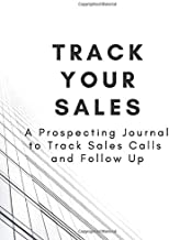 Track Your Sales - A Prospecting Journal To Track Sales Calls And Follow Up