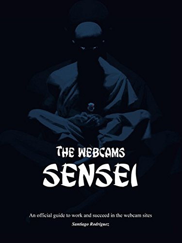 The Webcams Sensei: Official Guide to Work in Webcam Pages (English Edition)