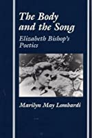 The Body and the Song: Elizabeth Bishop's Poetics (AD FEMINAM)