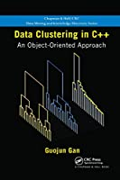 Data Clustering in C++: An Object-Oriented Approach (Chapman & Hall/Crc Data Mining and Knowledge Discovery: Aims and Scopes)