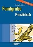 Fundgrube - Sekundarstufe I und II: Die Fundgrube für den Französisch-Unterricht - Bisherige Ausgabe: Das Nachschlagewerk für jeden Tag