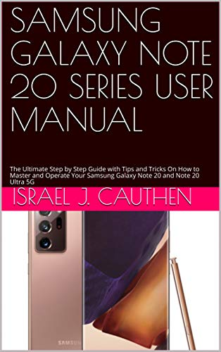 SAMSUNG GALAXY NOTE 20 SERIES USER MANUAL: The Ultimate Step by Step Guide with Tips and Tricks On How to Master and Operate Your Samsung Galaxy Note 20 and Note 20 Ultra 5G (English Edition)
