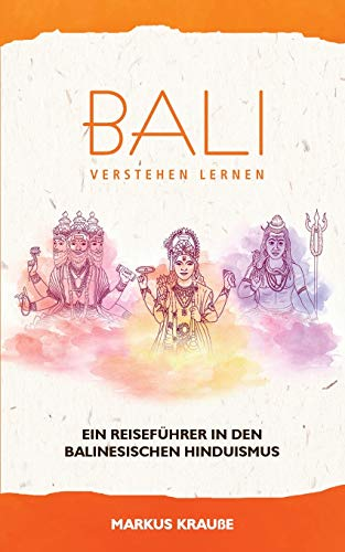 Bali verstehen lernen: Ein Reiseführer in den balinesischen Hinduismus