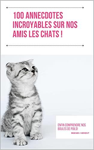 Couverture du livre 100 annecdotes incroyables sur nos amis les chats !