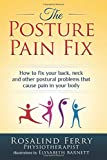 The Posture Pain Fix: How to Fix Your Back, Neck and Other Postural Problems That Cause Pain in Your...