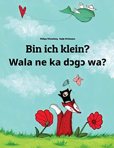 Bin ich klein? Wala ne ka dɔgɔ wa?: Deutsch-Bambara/Bamanankan: Zweisprachiges Bilderbuch zum Vorlesen für Kinder ab 3-6 Jahren (German and Bambara/Bamanankan Edition)