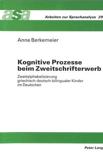 Kognitive Prozesse beim Zweitschrifterwerb: Zweitalphabetisierung griechisch-deutsch-bilingualer Kinder im Deutschen (Arbeiten zur Sprachanalyse, Band 29)
